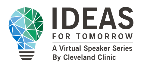 Ideas for Tomorrow: A Virtual Speaker Series | Cleveland Clinic