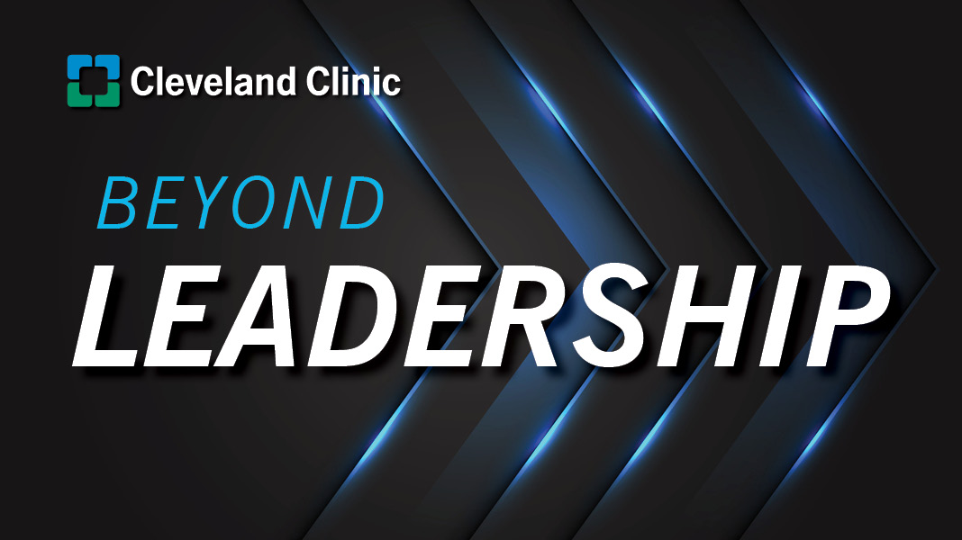 Beyond Leadership | Cleveland Clinic Podcast