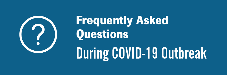 Frequently Asked Questions During COVID-19 Outbreak