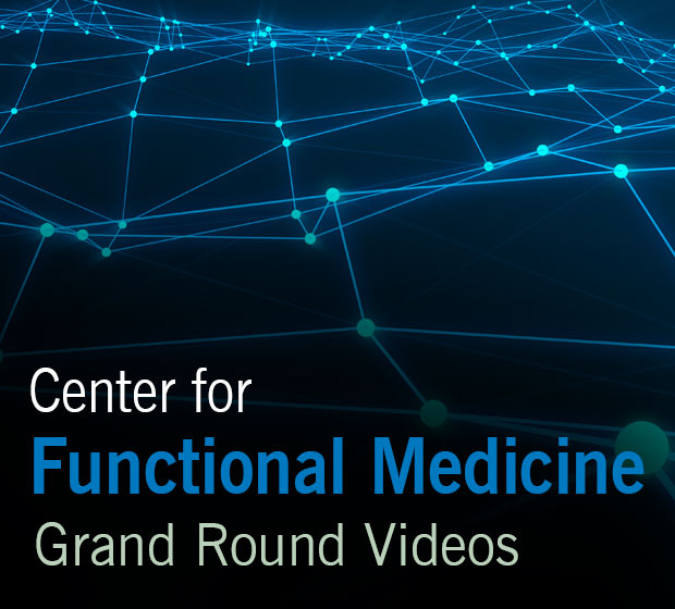 Center for Functional Medicine presents Grand Rounds Live