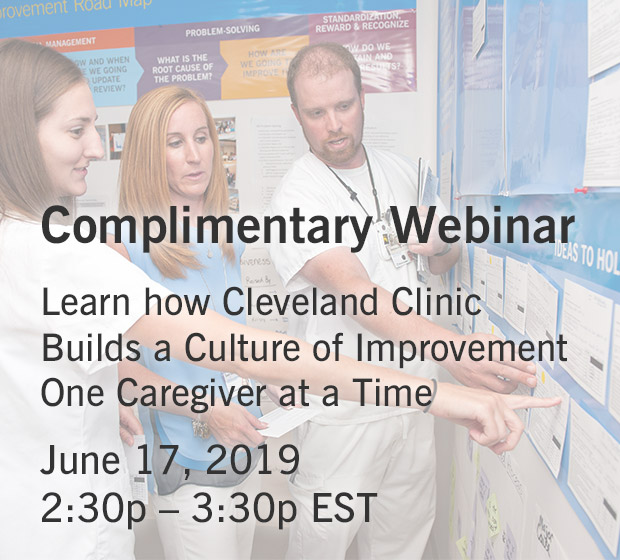 Complimentary Webinar: Learn how Cleveland Clinic Builds a Culture of Improvement One Caregiver at a Time