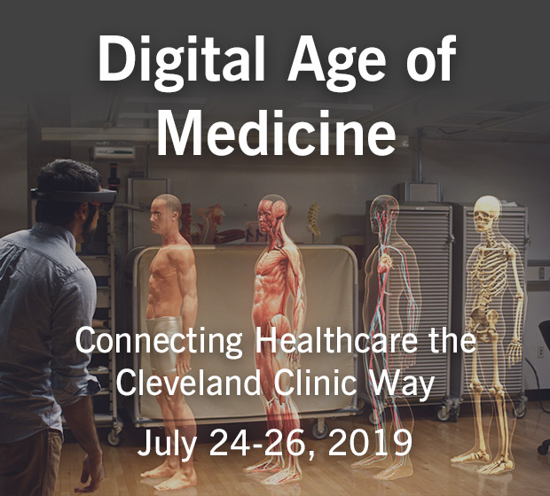 Digital Age of Medicine Connecting Healthcare the Cleveland Clinic Way: July 24-26, 2019